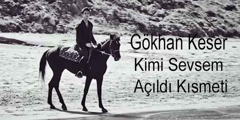 Gökhan Keser - Kimi Sevsem Açıldı Kısmeti | Şarkı Sözleri?fit=thumb&w=418&h=152&q=80