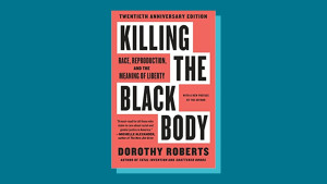 """""""Killing the Black Body: Race, Reproduction, and the Meaning of Liberty"""" by Dorothy Roberts"""