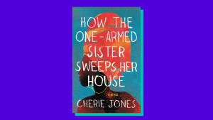 """How the One-Armed Sister Sweeps Her House"" by Cherie Jones"
