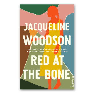 """Red at the Bone"" by Jacqueline Woodson"