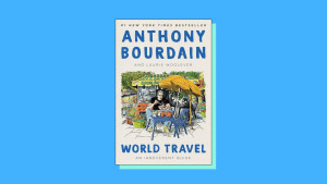 """""""World Travel"""" by Anthony Bourdain and Laurie Woolever"""