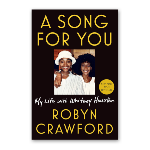 """""""A Song for You: My Life with Whitney Houston"""" by Robyn Crawford"""