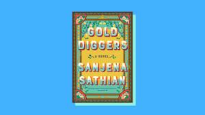 """Gold Diggers"" by Sanjena Sathian"