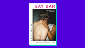 """Gay Bar"" by Jeremy Atherton Lin"