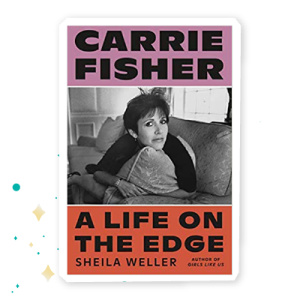 """""""Carrie Fisher: A Life on the Edge"""" by Sheila Weller"""