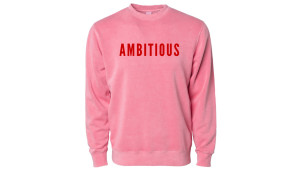 pink sweatshirt with word ambitious across front