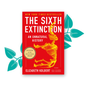 """The Sixth Extinction"" by Elizabeth Kolbert"