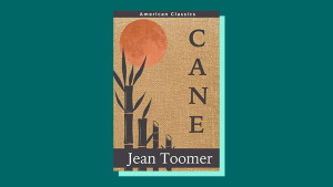 """Cane"" by Jean Toomer"
