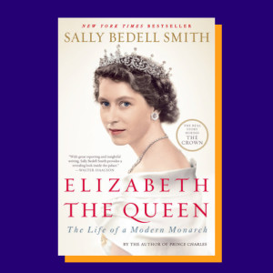 """Elizabeth the Queen"" by Sally Bedell Smith"