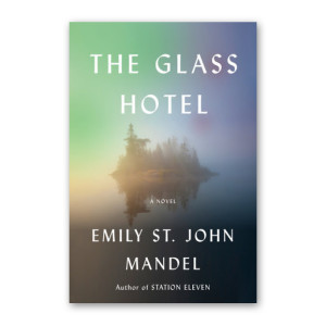 """The Glass Hotel"" by Emily St. John Mandel"