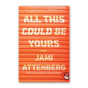 """All This Could Be Yours"" by Jami Attenberg"