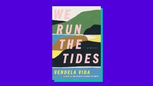 """We Run the Tides"" by Vendela Vida"
