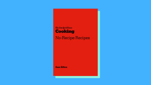 """""""The New York Times Cooking No-Recipe Recipes"""" by Sam Sifton"""