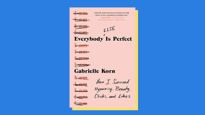 """Everybody (Else) Is Perfect"" by Gabrielle Korn"