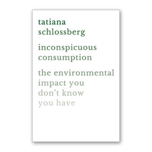 """Inconspicuous Consumption"" by Tatiana Schlossberg"