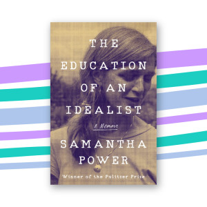 """The Education of an Idealist"" by Samantha Power"