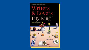 """Writers & Lovers"" by Lily King"