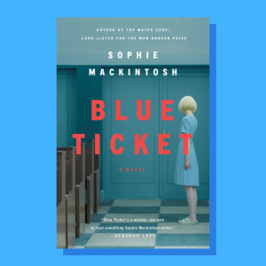 """Blue Ticket"" by Sophie Mackintosh"