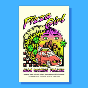 """Pizza Girl"" by Jean Kyoung Frazier"
