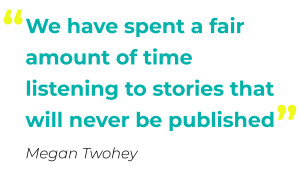"""We have spent a fair amount of time listening to stories that will never be published"" - Megan Twohey"