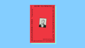 """""""How to Write an Autobiographical Novel"""" by Alexander Chee"""