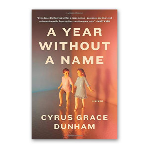 """A Year Without A Name"" by Cyrus Grace Dunham"