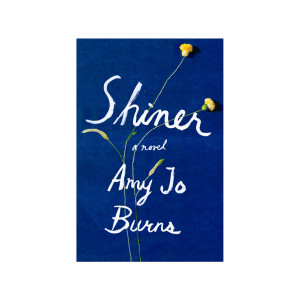 """Shiner"" by Amy Jo Burns"