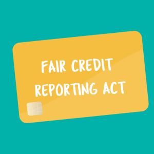 fair credit reporting act flashcard