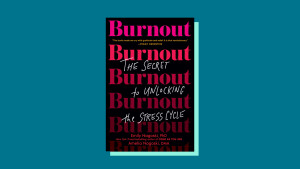 """""""Burnout: The Secret to Unlocking the Stress Cycle"""" by Emily Nagoski, Ph.D., and Amelia Nagoski, D.M.A"""