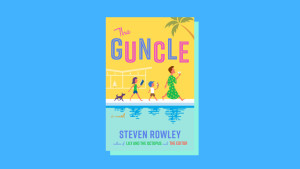 """""""The Guncle"""" by Steven Rowley"""