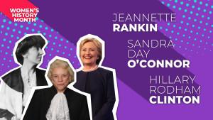 Jeannette Rankin, Hillary Rodham Clinton, Sandra Day O'Connor