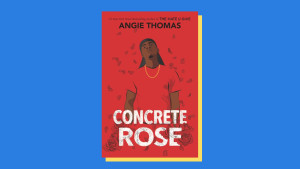 """Concrete Rose"" by Angie Thomas"