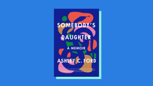 """""""Somebody's Daughter"""" by Ashley C. Ford"""