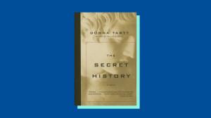 """The Secret History"" by Donna Tartt"