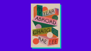 """My Year Abroad"" by Chang-rae Lee"