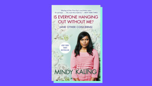 """Is Everyone Hanging Out Without Me? (And Other Concerns)"" by Mindy Kaling"