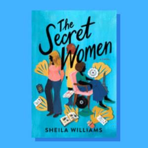 """""""The Secret Women"""" by Sheila Williams"""