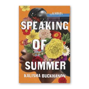 """Speaking of Summer"" by Kalisha Buckhanon"