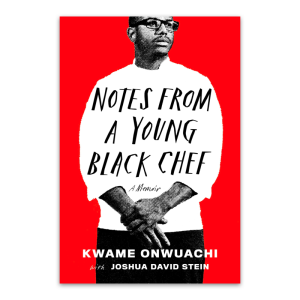 """""""Notes from a Young Black Chef"""" by Kwame Onwuachi"""