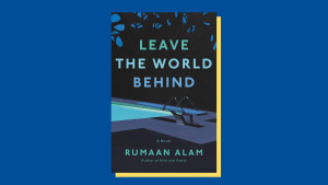 """Leave the World Behind"" by Rumaan Alam"