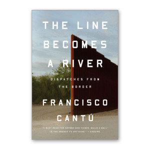 """The Line Becomes a River"" by Francisco Cantú"