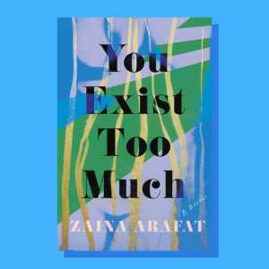 """""""You Exist Too Much"""" by Zaina Arafat"""