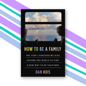 """How to Be a Family"" by Dan Kois"