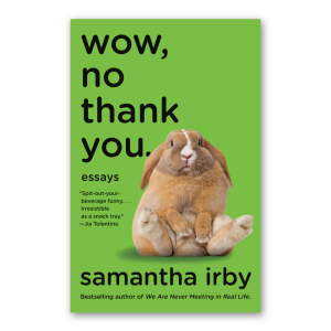 """""""Wow, No Thank You: Essays"""" by Samantha Irby"""