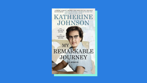 """My Remarkable Journey"" by Katherine Johnson, Joylette Hylick, Katherine Moore"