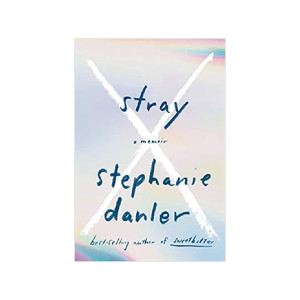 """Stray"" by Stephanie Danler"
