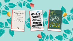 """""""The Uninhabitable Earth,"""" """"We Are the Weather,"""" and """"Silent Spring."""""""