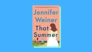 """""""That Summer"""" by Jennifer Weiner"""