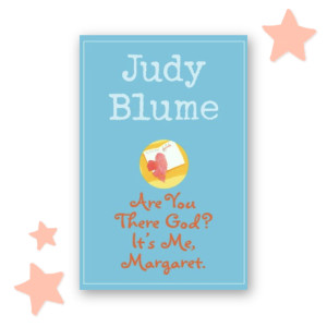 """""""Are You There God? It's Me, Margaret"""" by Judy Blume"""