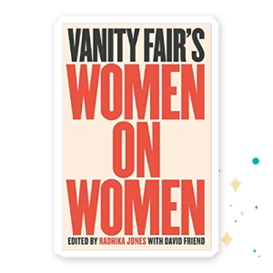 """""""Vanity Fair: Women on Women"""" by Radhika Jones with David Friend"""